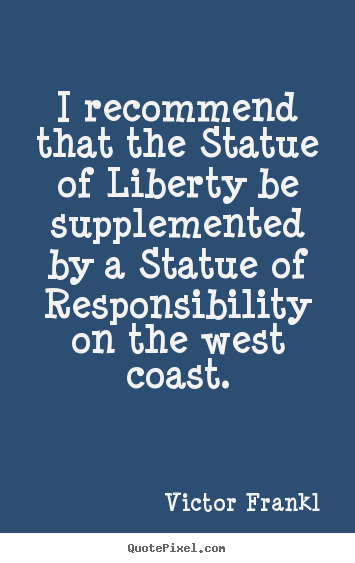 Inspirational quotes - I recommend that the statue of liberty be supplemented..
