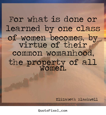 Elizabeth Blackwell picture quote - For what is done or learned by one class of.. - Inspirational quote