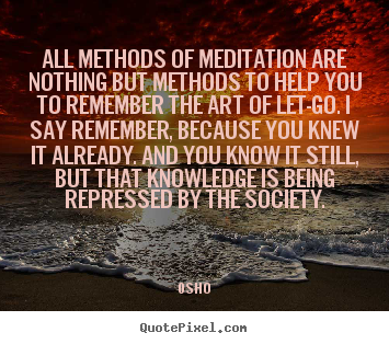 Quotes about inspirational - All methods of meditation are nothing but methods..