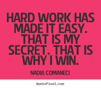 Customize picture sayings about inspirational - Hard work has made it easy. that is my secret. that is why i win.