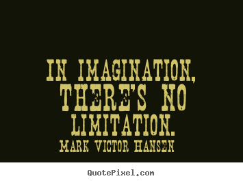 Make custom picture quotes about inspirational - In imagination, there's no limitation.