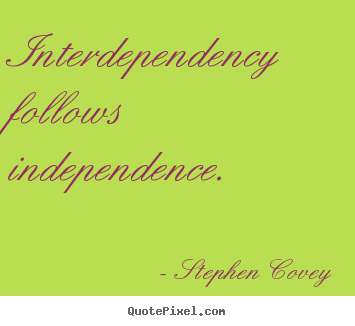 Stephen Covey picture quotes - Interdependency follows independence. - Inspirational quotes