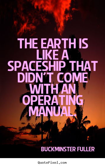 Quotes about inspirational - The earth is like a spaceship that didn't come with..