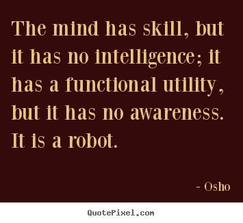 Quotes about inspirational - The mind has skill, but it has no intelligence;..