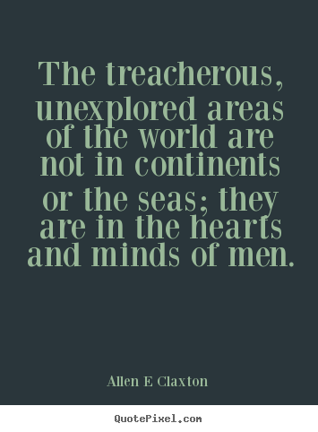 Make picture quotes about inspirational - The treacherous, unexplored areas of the world are not in..