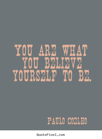 Paulo Coelho picture quotes - You are what you believe yourself to be. - Inspirational quotes