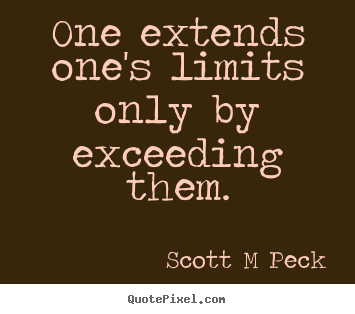 Sayings about inspirational - One extends one's limits only by exceeding them.