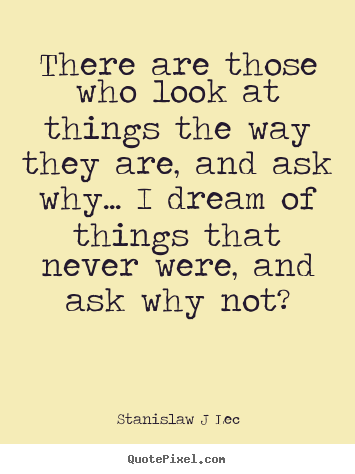 There are those who look at things the way.. Stanislaw J Lec popular inspirational quotes