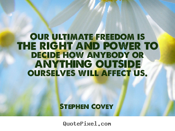 Stephen Covey image quotes - Our ultimate freedom is the right and power to decide.. - Inspirational quotes