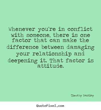 How to design picture quotes about inspirational - Whenever you're in conflict with someone, there is one..