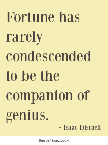 Fortune has rarely condescended to be the companion of.. Isaac Disraeli best inspirational quote