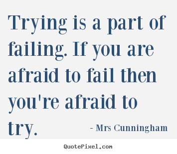 Design your own picture quotes about inspirational - Trying is a part of failing. if you are afraid to fail..