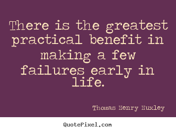 Inspirational sayings - There is the greatest practical benefit in making..