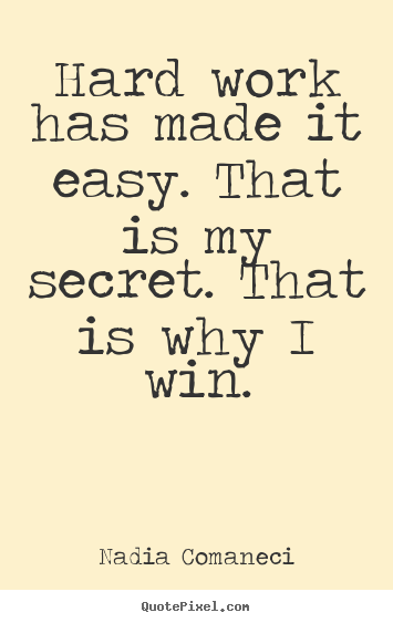Create graphic picture quotes about inspirational - Hard work has made it easy. that is my secret. that is why i win.
