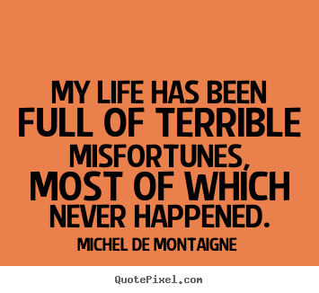 Quote about inspirational - My life has been full of terrible misfortunes, most..