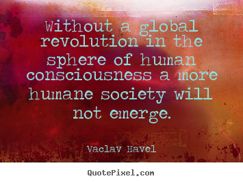 Vaclav Havel picture quotes - Without a global revolution in the sphere.. - Inspirational quotes