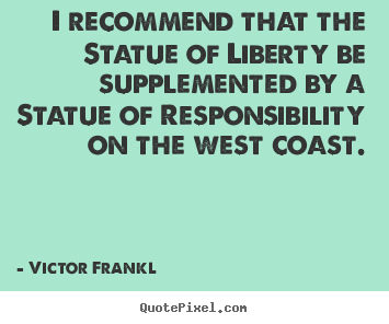 Quote about inspirational - I recommend that the statue of liberty be supplemented by a statue..