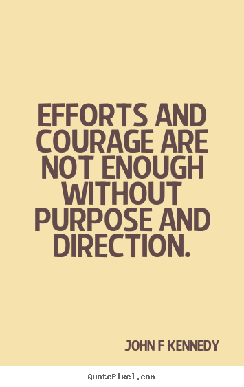 Inspirational quotes - Efforts and courage are not enough without purpose and direction.
