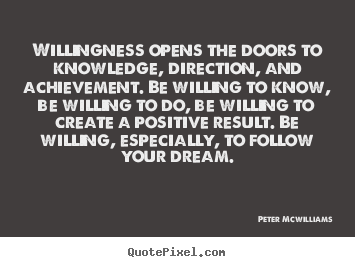 Make picture quotes about inspirational - Willingness opens the doors to knowledge, direction, and..