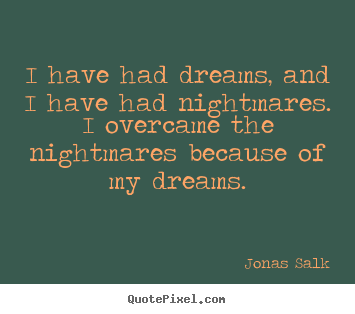 Inspirational quotes - I have had dreams, and i have had nightmares. i..