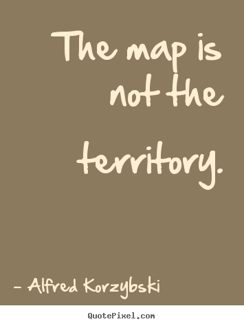 Quotes about inspirational - The map is not the territory.
