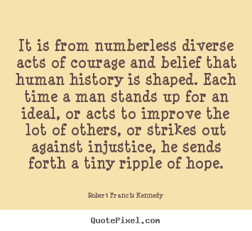 Quotes about inspirational - It is from numberless diverse acts of courage..