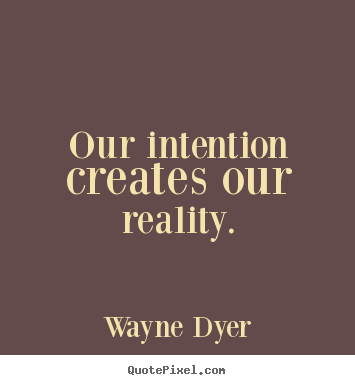 Create graphic image quotes about inspirational - Our intention creates our reality.