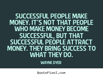 Quotes about inspirational - Successful people make money. it's not that people who..