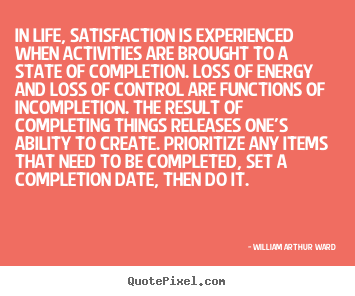 Inspirational quote - In life, satisfaction is experienced when activities..
