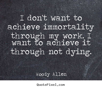 How to make poster quotes about inspirational - I don't want to achieve immortality through..
