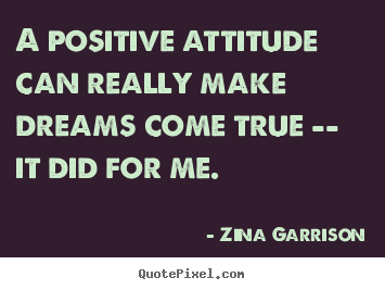 Quotes about inspirational - A positive attitude can really make dreams come true -- it did for..
