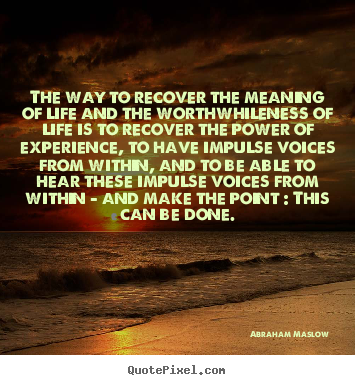 Quotes about life - The way to recover the meaning of life and the worthwhileness..