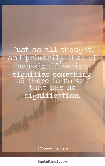 Life sayings - Just as all thought, and primarily that of non-signification,..
