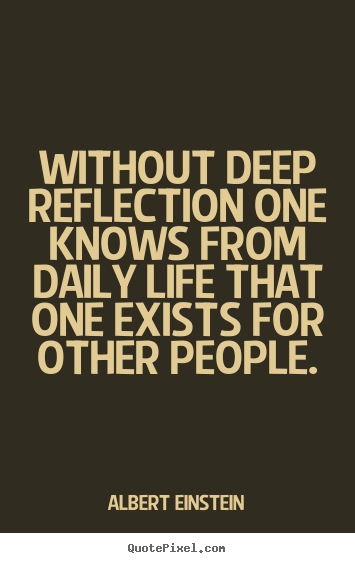 Without deep reflection one knows from daily.. Albert Einstein famous life quotes