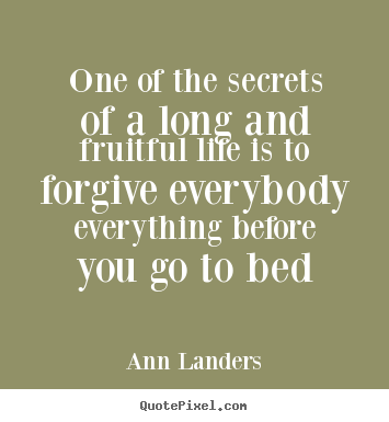 Quotes about life - One of the secrets of a long and fruitful life..