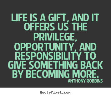 Quote about life - Life is a gift, and it offers us the privilege,..