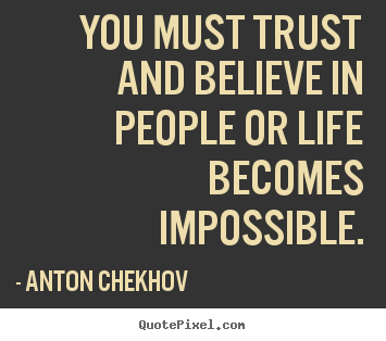 Anton Chekhov picture quotes - You must trust and believe in people or life.. - Life quotes