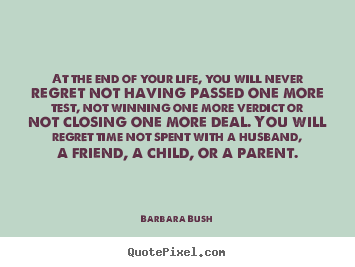 Life quote - At the end of your life, you will never regret..