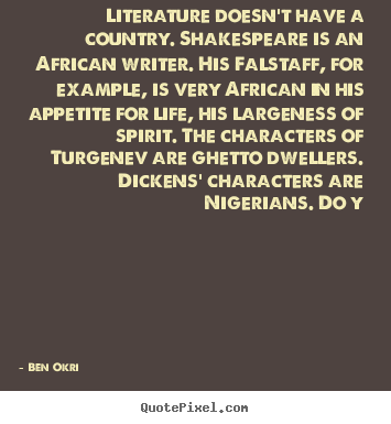 Quotes about life - Literature doesn't have a country. shakespeare is..