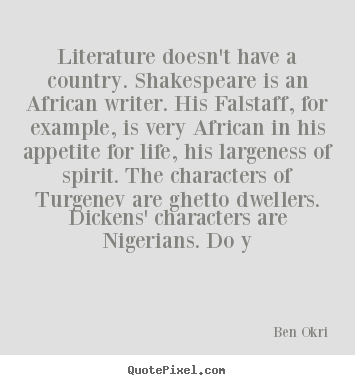 Life quotes - Literature doesn't have a country. shakespeare is an african..