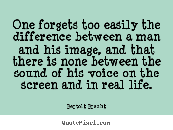 How to make picture quotes about life - One forgets too easily the difference between..
