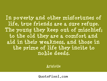 Life quote - In poverty and other misfortunes of life, true friends..