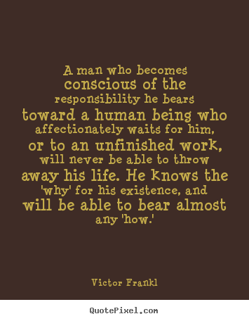 Victor Frankl picture quotes - A man who becomes conscious of the responsibility he bears toward a human.. - Life quote