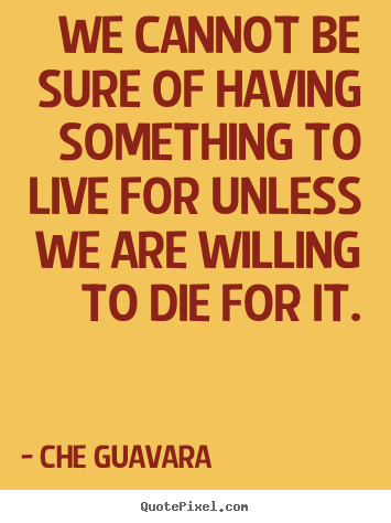 Quotes about life - We cannot be sure of having something to..