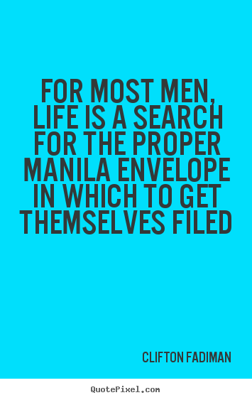 Life quotes - For most men, life is a search for the proper..