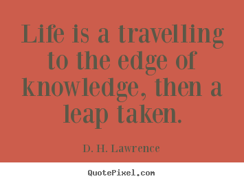 Make personalized photo quote about life - Life is a travelling to the edge of knowledge, then..