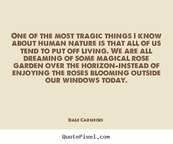 Dale Carnegie picture quotes - One of the most tragic things i know about.. - Life quotes