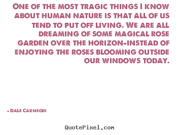 Life quote - One of the most tragic things i know about human nature..