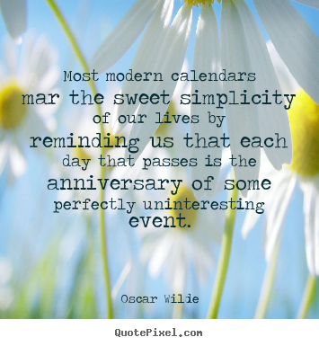 Quotes about life - Most modern calendars mar the sweet simplicity of..