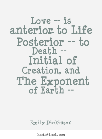 Life quotes - Love -- is anterior to life -- posterior -- to death -- initial of..